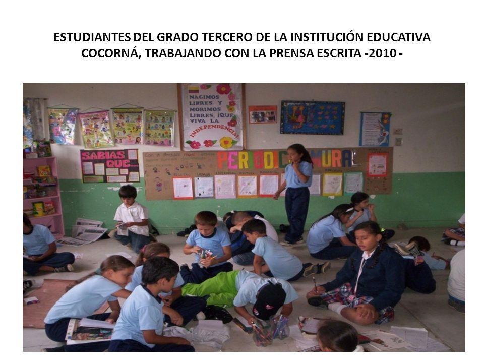 ESTUDIANTES DEL GRADO TERCERO DE LA INSTITUCIÓN EDUCATIVA COCORNÁ, TRABAJANDO CON LA PRENSA ESCRITA -2010 -