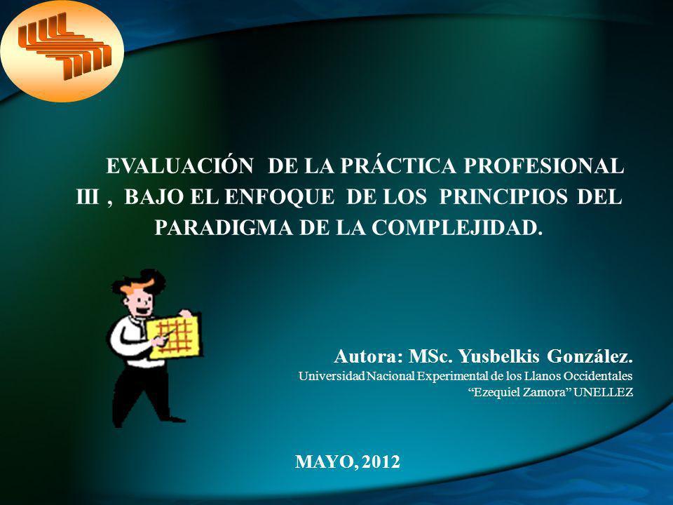EVALUACIÓN DE LA PRÁCTICA PROFESIONAL III , BAJO EL ENFOQUE DE LOS PRINCIPIOS DEL PARADIGMA DE LA COMPLEJIDAD.