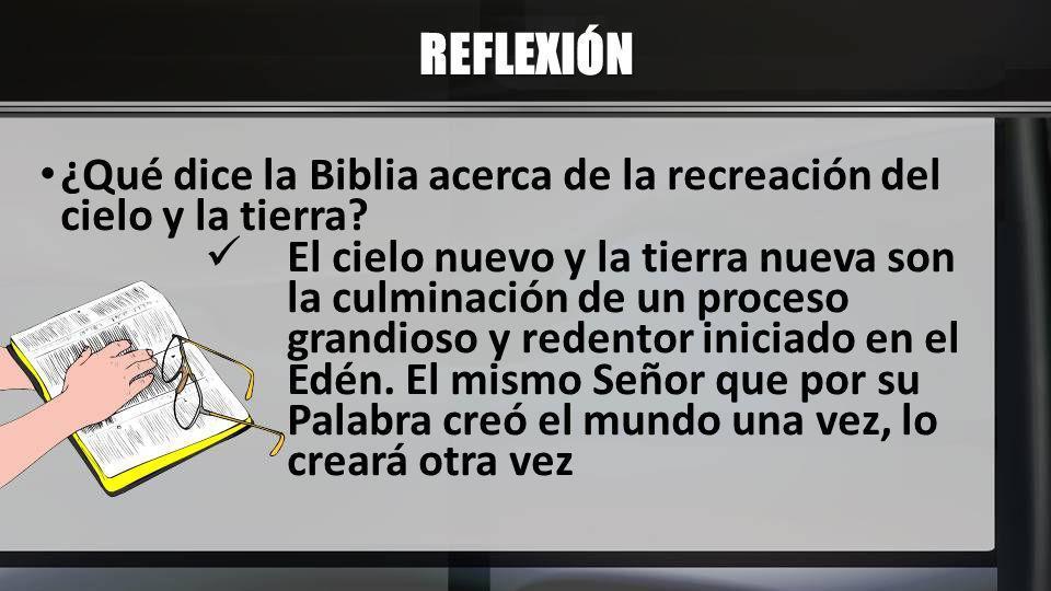 REFLEXIÓN ¿Qué dice la Biblia acerca de la recreación del cielo y la tierra