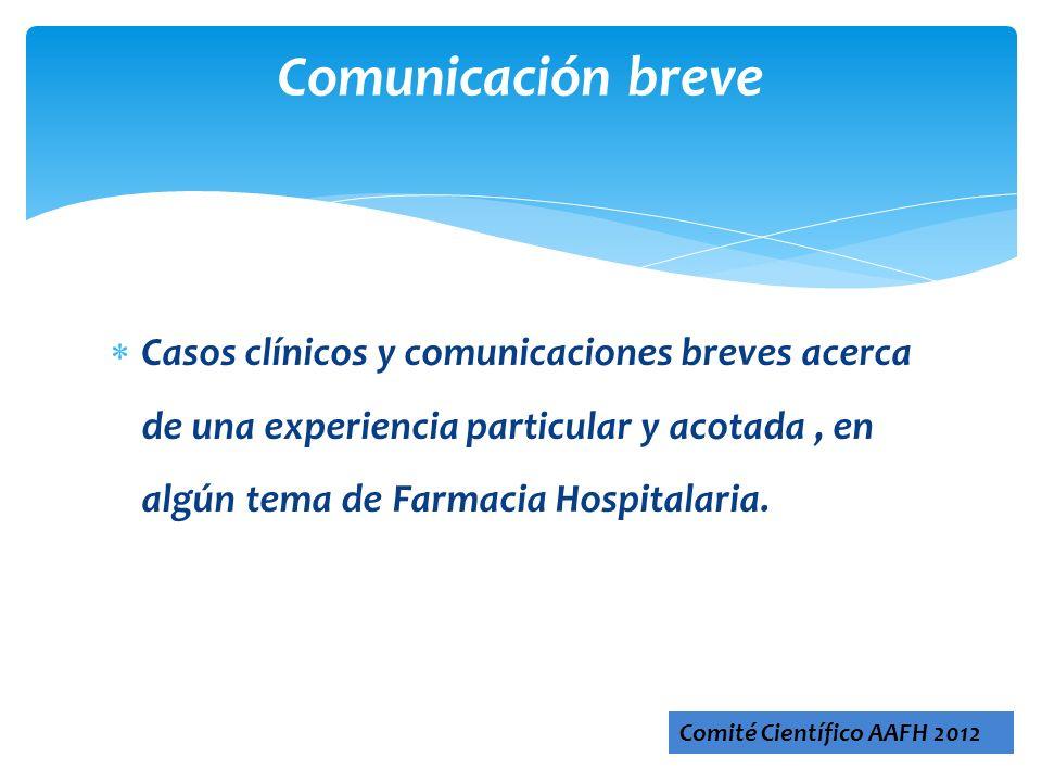 Comunicación breve Casos clínicos y comunicaciones breves acerca de una experiencia particular y acotada , en algún tema de Farmacia Hospitalaria.