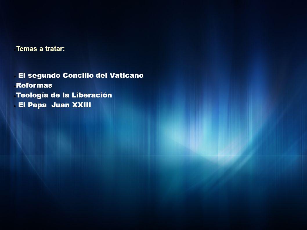 Temas a tratar: El segundo Concilio del Vaticano. Reformas.