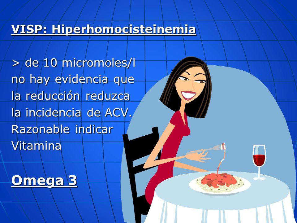 Omega 3 VISP: Hiperhomocisteinemia > de 10 micromoles/l