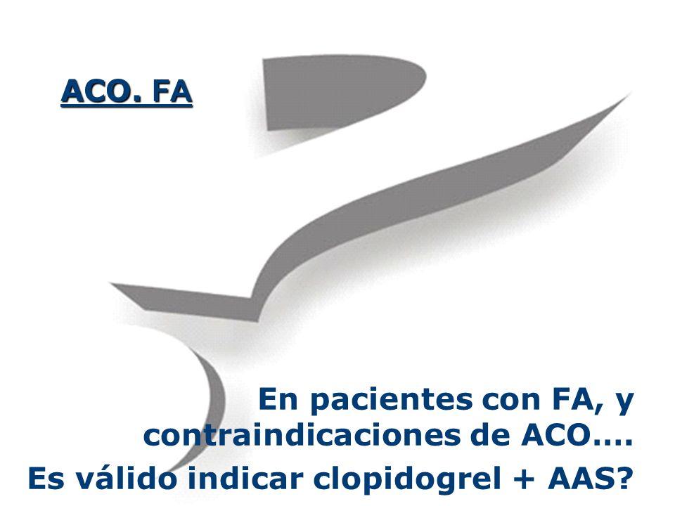 ACO. FA En pacientes con FA, y contraindicaciones de ACO…. Es válido indicar clopidogrel + AAS