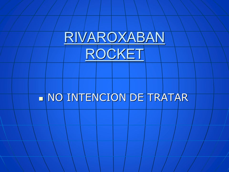 RIVAROXABAN ROCKET NO INTENCION DE TRATAR