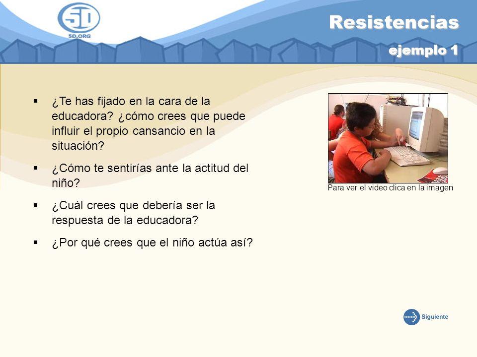 Resistencias ejemplo 1 ¿Te has fijado en la cara de la educadora ¿cómo crees que puede influir el propio cansancio en la situación