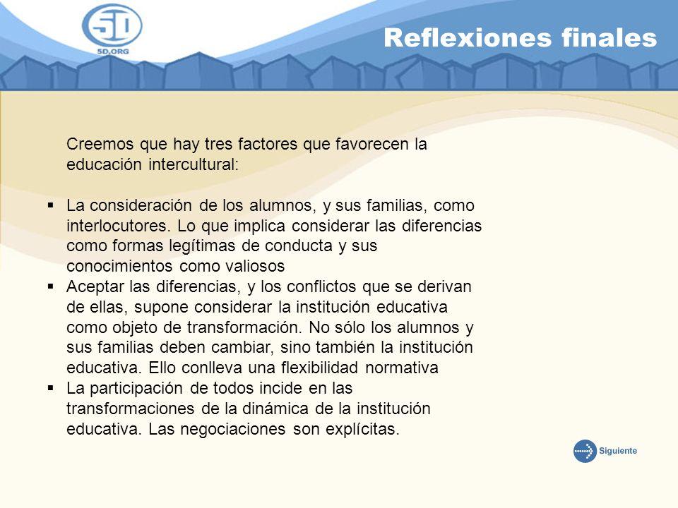 Reflexiones finales Creemos que hay tres factores que favorecen la educación intercultural: