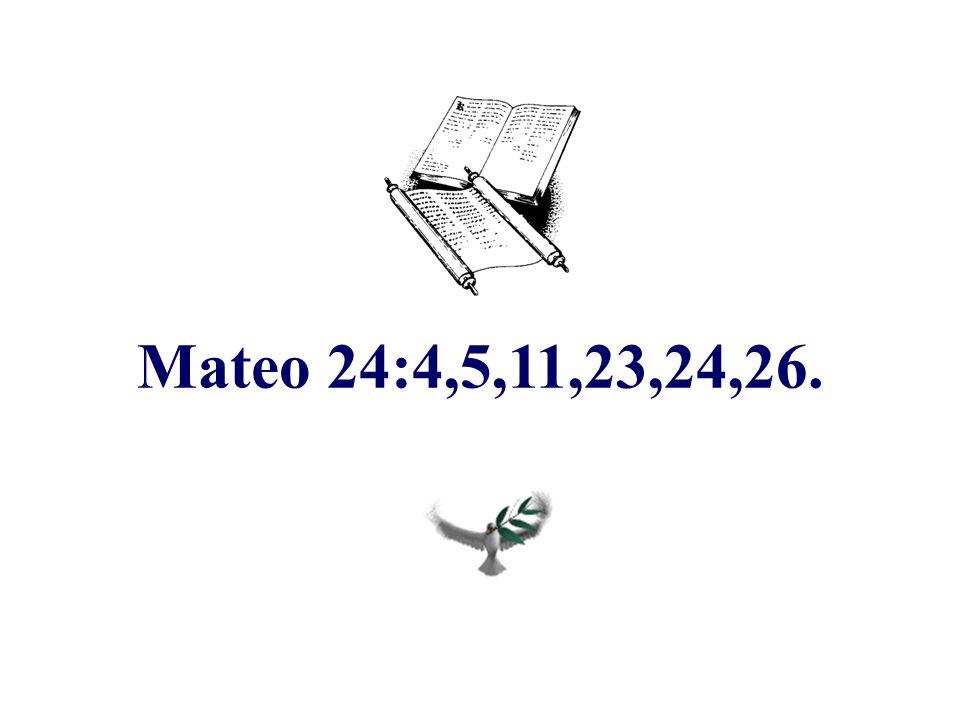 Mateo 24:4,5,11,23,24,26.