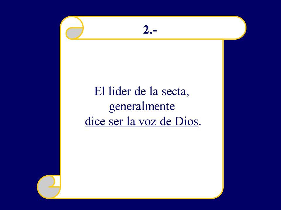 El líder de la secta, generalmente dice ser la voz de Dios. 2.-