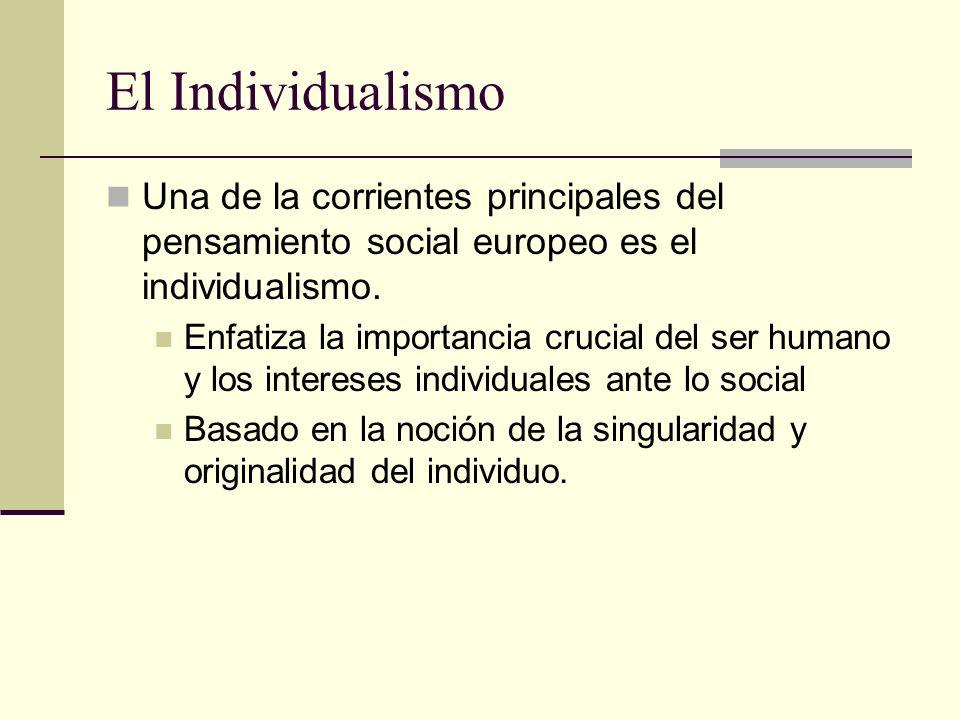 El Individualismo Una de la corrientes principales del pensamiento social europeo es el individualismo.