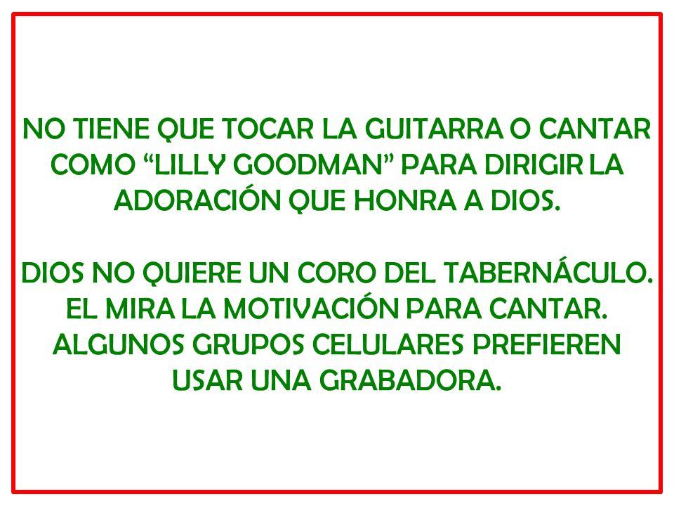 NO TIENE QUE TOCAR LA GUITARRA O CANTAR COMO LILLY GOODMAN PARA DIRIGIR LA ADORACIÓN QUE HONRA A DIOS.