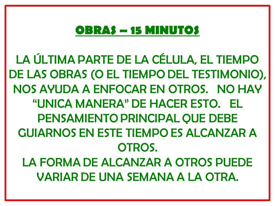 OBRAS – 15 MINUTOS LA ÚLTIMA PARTE DE LA CÉLULA, EL TIEMPO DE LAS OBRAS (O EL TIEMPO DEL TESTIMONIO), NOS AYUDA A ENFOCAR EN OTROS.