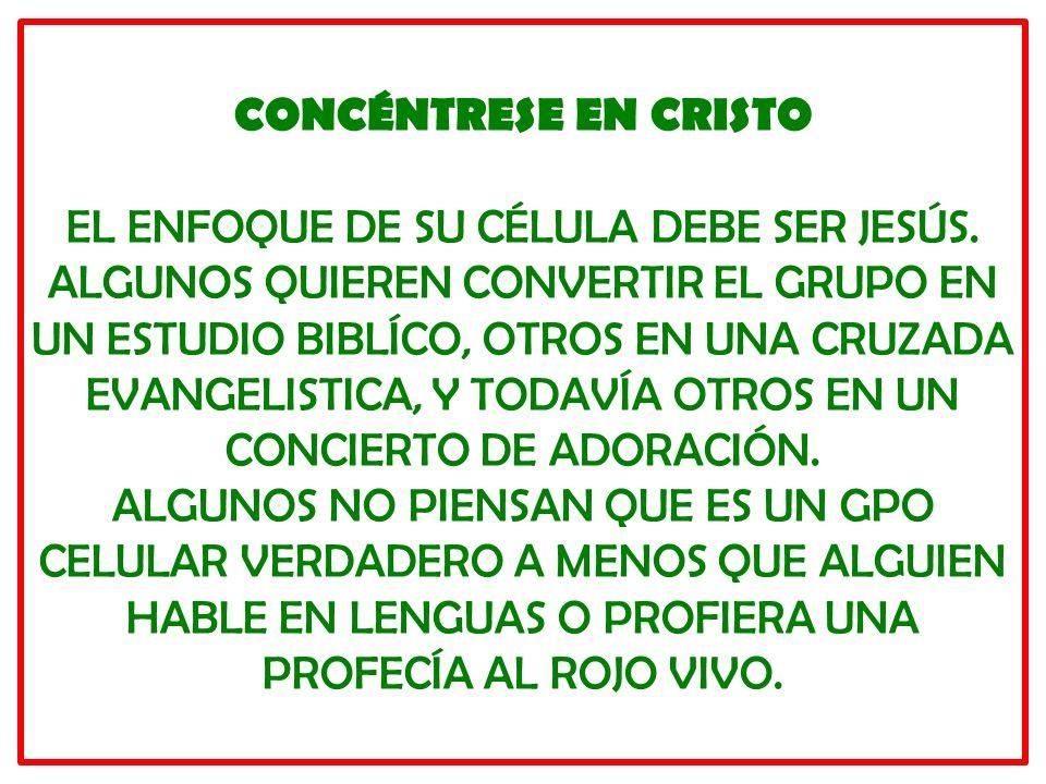 CONCÉNTRESE EN CRISTO EL ENFOQUE DE SU CÉLULA DEBE SER JESÚS