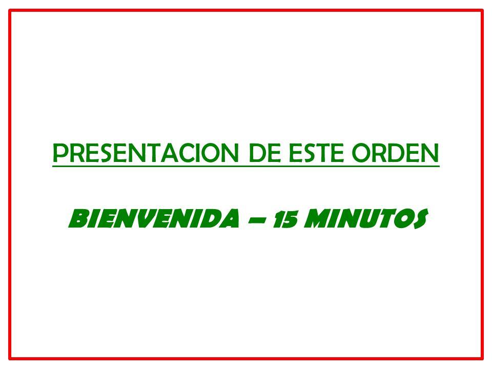 PRESENTACION DE ESTE ORDEN BIENVENIDA – 15 MINUTOS