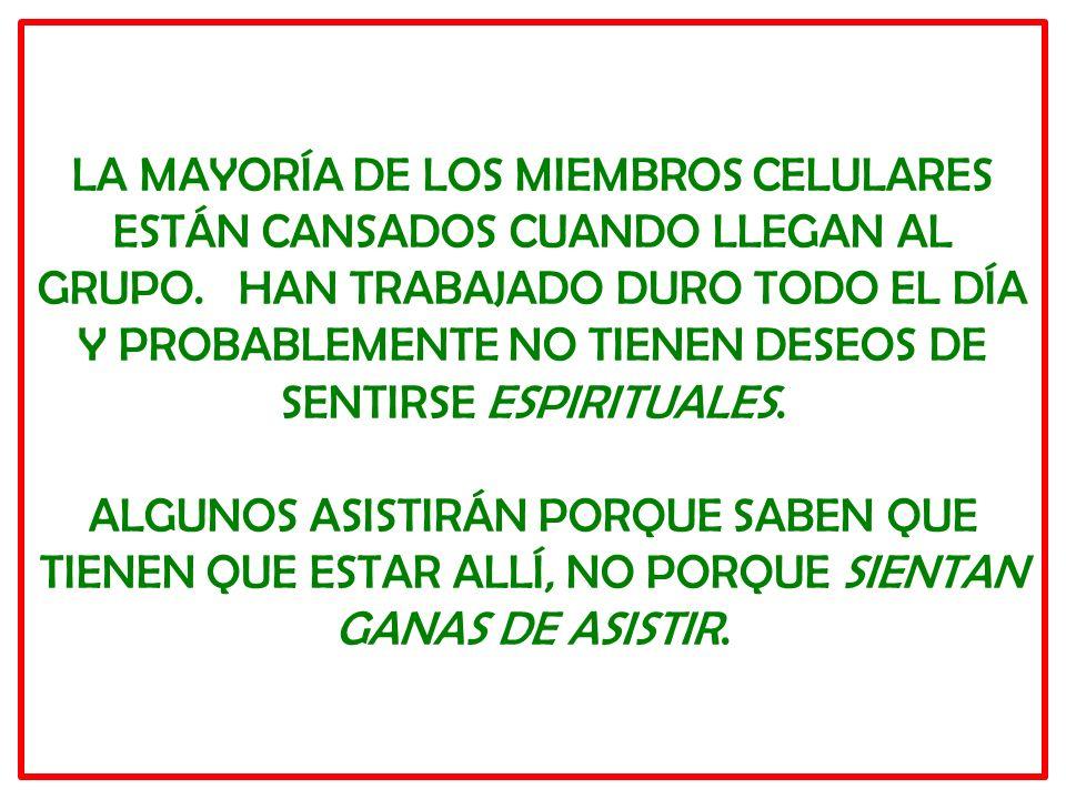 LA MAYORÍA DE LOS MIEMBROS CELULARES ESTÁN CANSADOS CUANDO LLEGAN AL GRUPO.