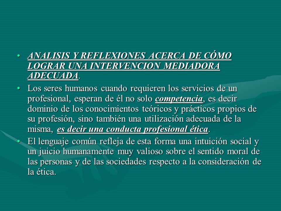 ANALISIS Y REFLEXIONES ACERCA DE CÓMO LOGRAR UNA INTERVENCION MEDIADORA ADECUADA.