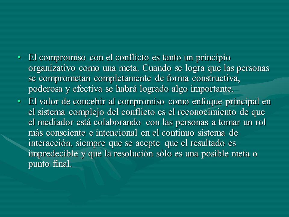 El compromiso con el conflicto es tanto un principio organizativo como una meta. Cuando se logra que las personas se comprometan completamente de forma constructiva, poderosa y efectiva se habrá logrado algo importante.