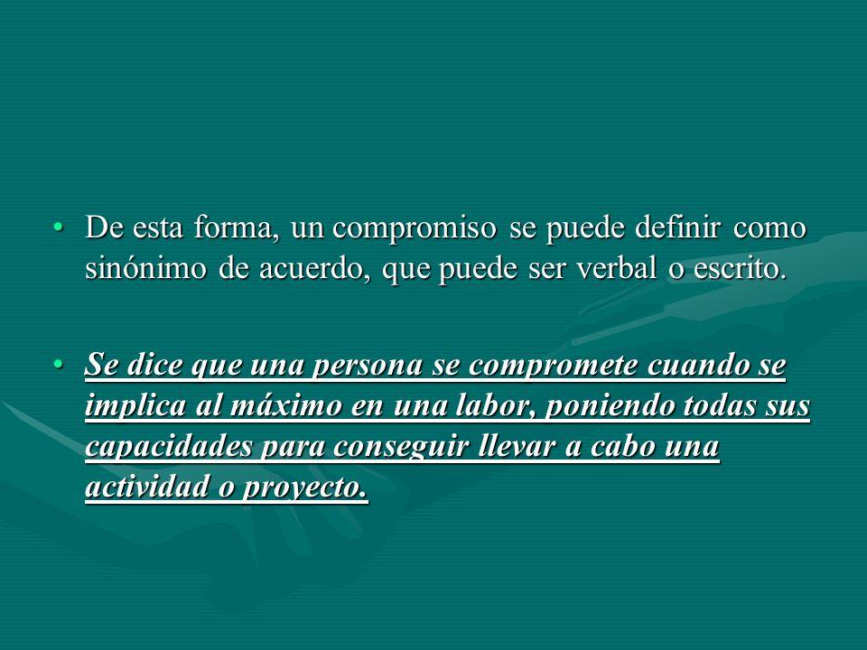 De esta forma, un compromiso se puede definir como sinónimo de acuerdo, que puede ser verbal o escrito.