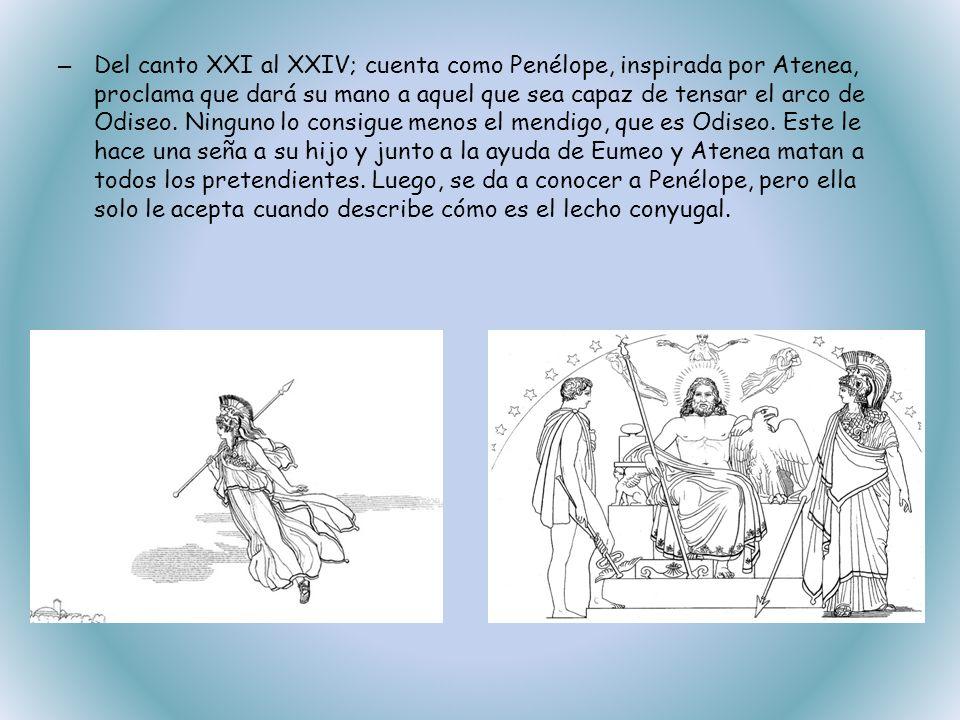 Del canto XXI al XXIV; cuenta como Penélope, inspirada por Atenea, proclama que dará su mano a aquel que sea capaz de tensar el arco de Odiseo.