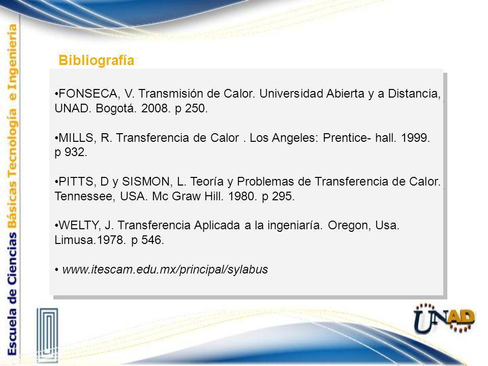 Bibliografía FONSECA, V. Transmisión de Calor. Universidad Abierta y a Distancia, UNAD. Bogotá. 2008. p 250.