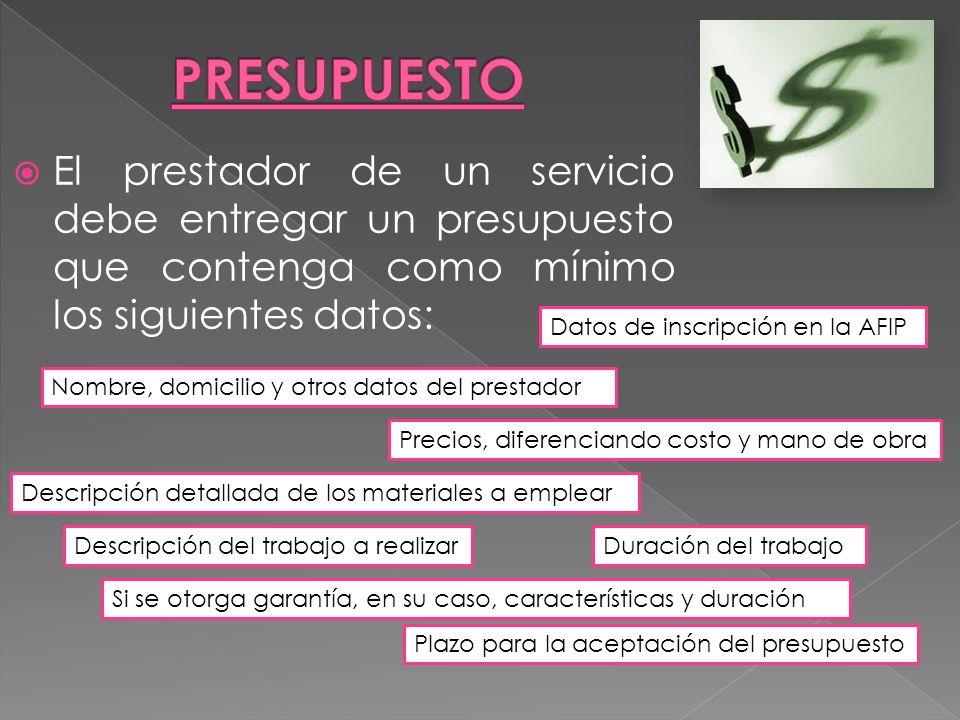PRESUPUESTOEl prestador de un servicio debe entregar un presupuesto que contenga como mínimo los siguientes datos: