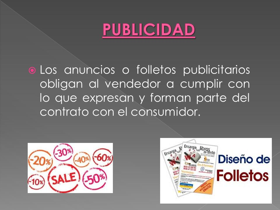 PUBLICIDADLos anuncios o folletos publicitarios obligan al vendedor a cumplir con lo que expresan y forman parte del contrato con el consumidor.