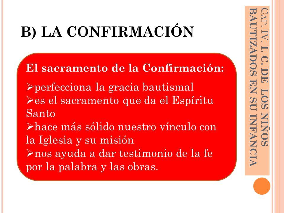 B) LA CONFIRMACIÓN El sacramento de la Confirmación: