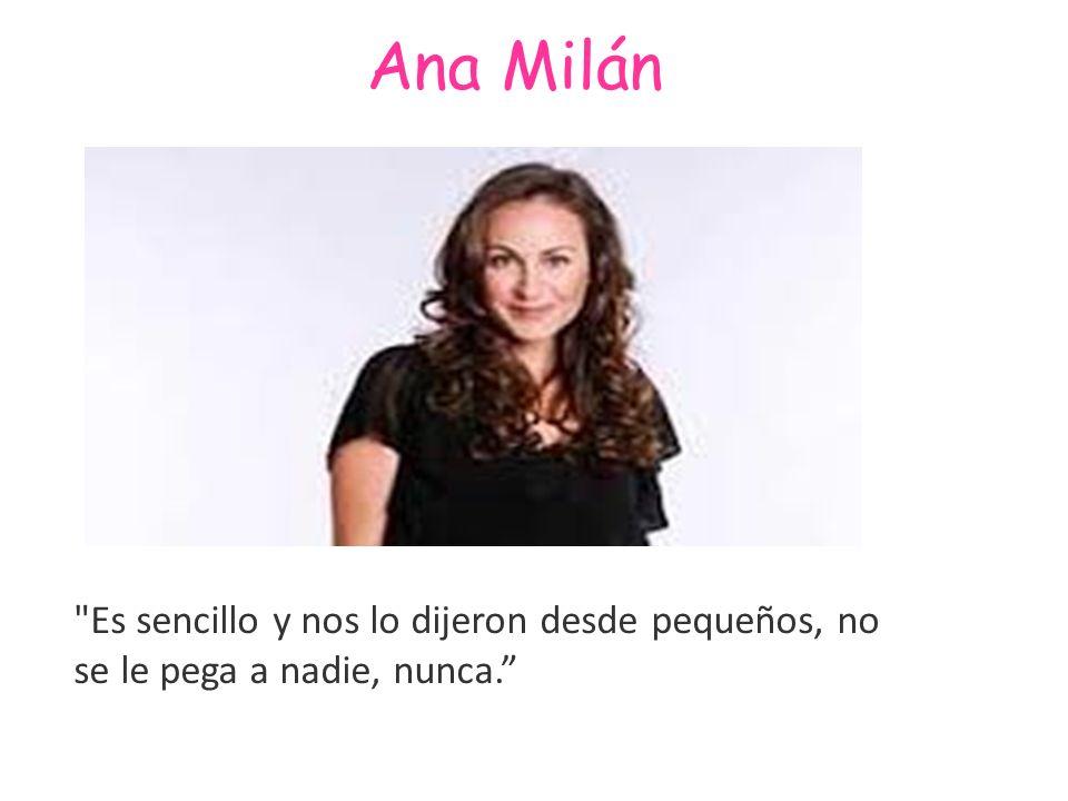 Ana Milán Es sencillo y nos lo dijeron desde pequeños, no se le pega a nadie, nunca.
