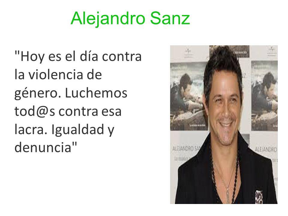 Alejandro Sanz Hoy es el día contra la violencia de género.