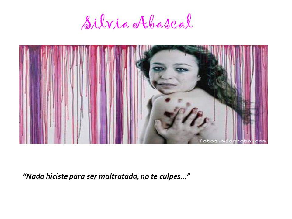 Silvia Abascal Nada hiciste para ser maltratada, no te culpes...