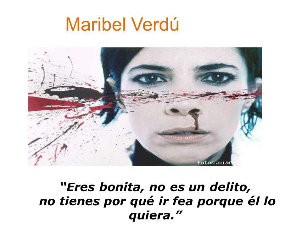 Maribel Verdú Eres bonita, no es un delito, no tienes por qué ir fea porque él lo quiera.