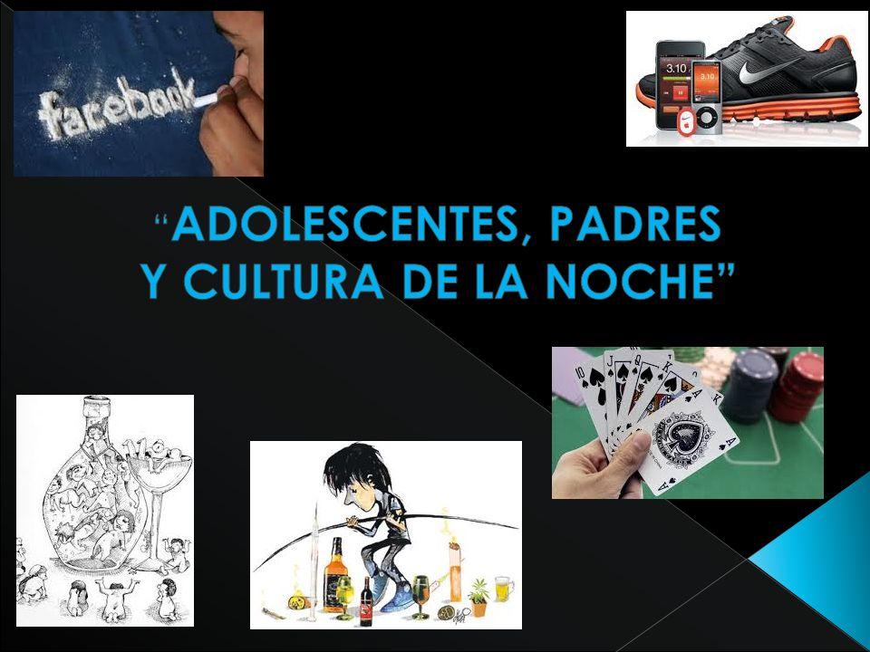 ADOLESCENTES, PADRES Y CULTURA DE LA NOCHE
