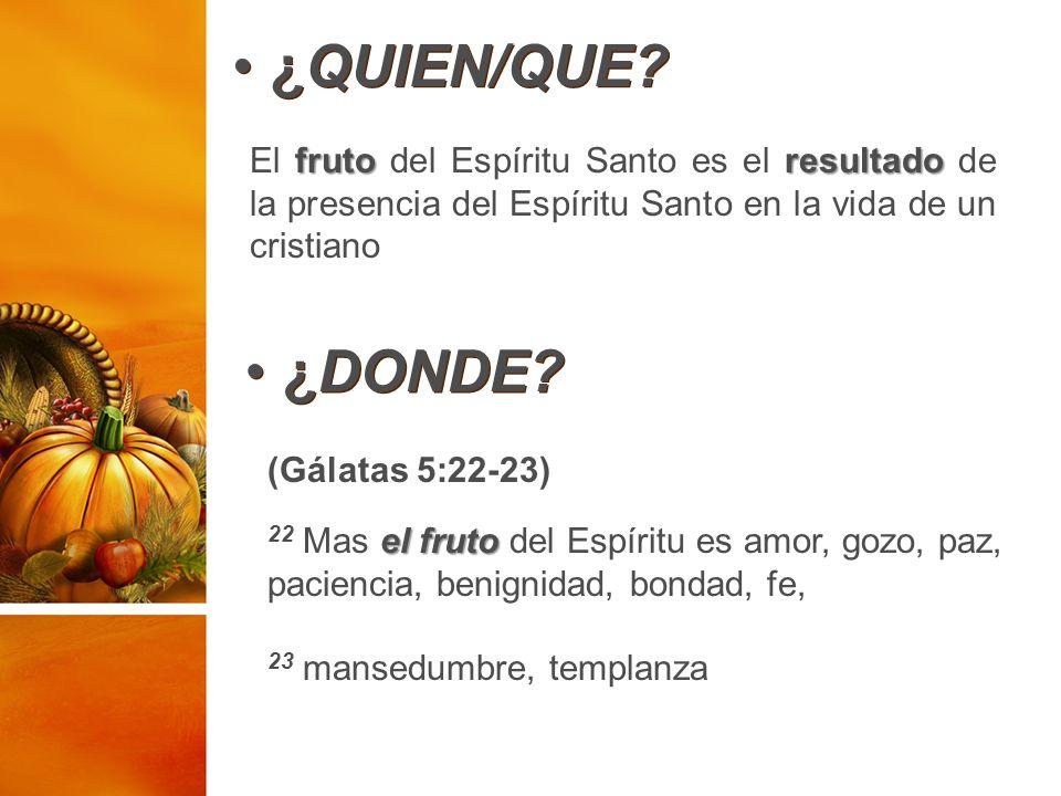 ¿QUIEN/QUE El fruto del Espíritu Santo es el resultado de la presencia del Espíritu Santo en la vida de un cristiano.