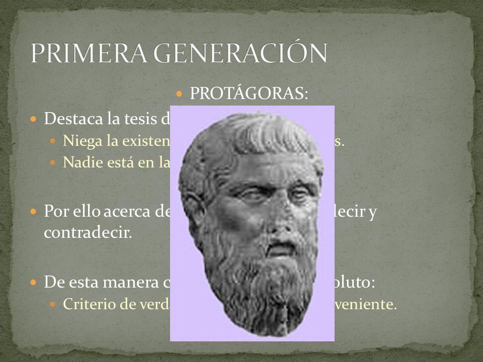 PRIMERA GENERACIÓN PROTÁGORAS: Destaca la tesis del homo mensura.