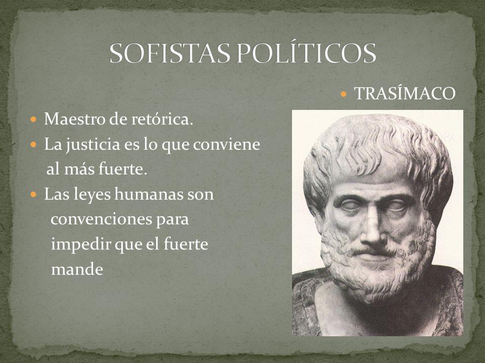 SOFISTAS POLÍTICOS TRASÍMACO Maestro de retórica.