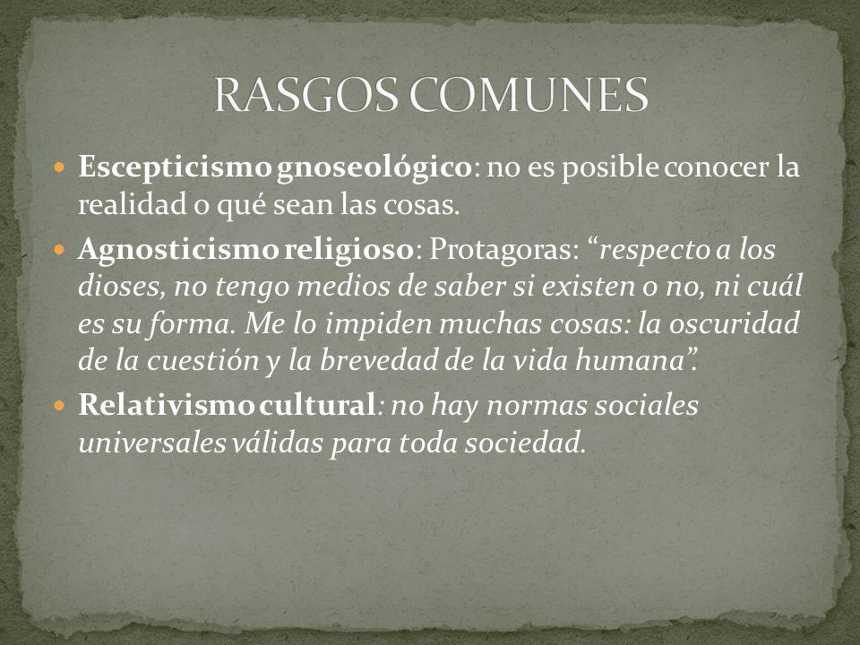 RASGOS COMUNES Escepticismo gnoseológico: no es posible conocer la realidad o qué sean las cosas.