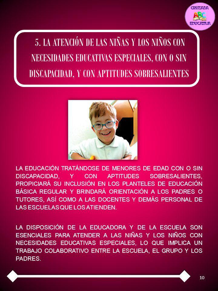 5. LA ATENCIÓN DE LAS NIÑAS Y LOS NIÑOS CON NECESIDADES EDUCATIVAS ESPECIALES, CON O SIN DISCAPACIDAD, Y CON APTITUDES SOBRESALIENTES
