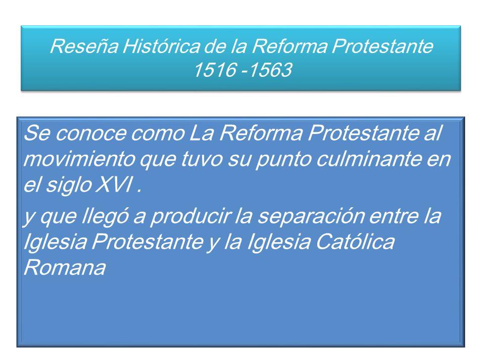 Reseña Histórica de la Reforma Protestante 1516 -1563