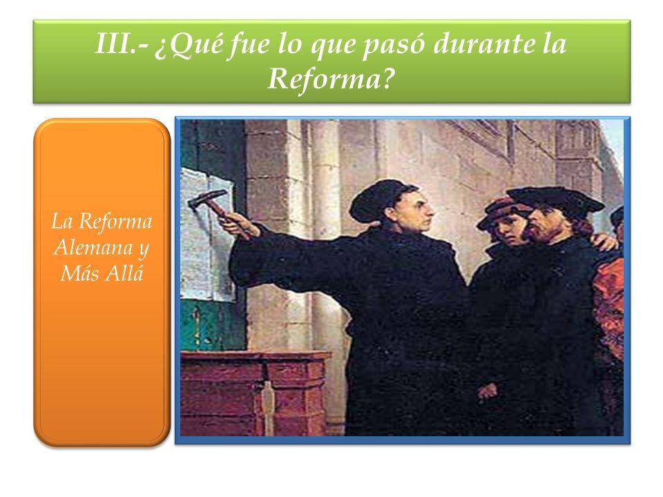 III.- ¿Qué fue lo que pasó durante la Reforma