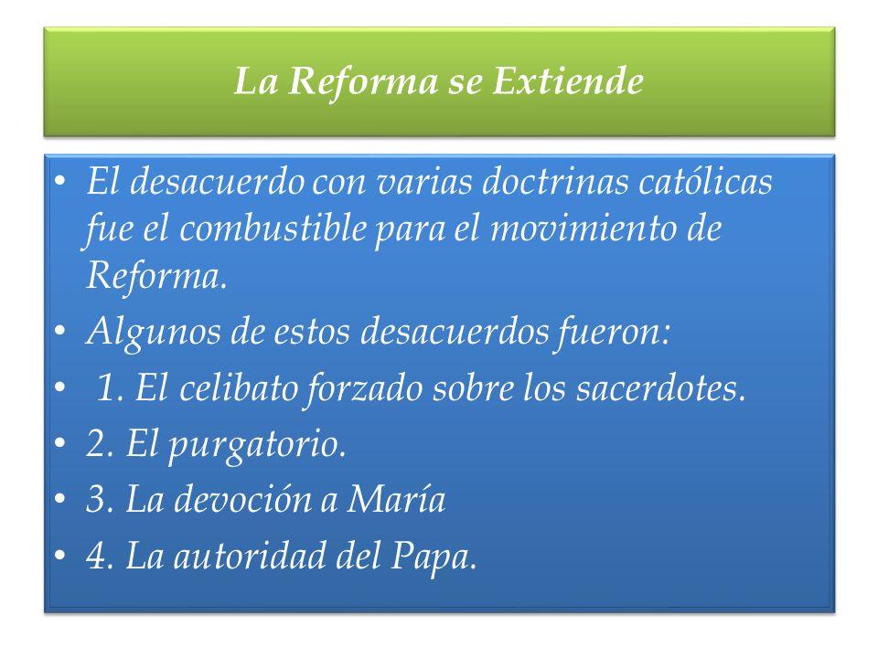 La Reforma se Extiende El desacuerdo con varias doctrinas católicas fue el combustible para el movimiento de Reforma.