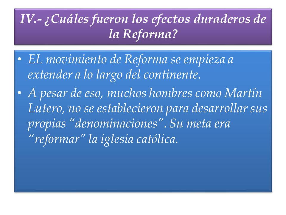IV.- ¿Cuáles fueron los efectos duraderos de la Reforma