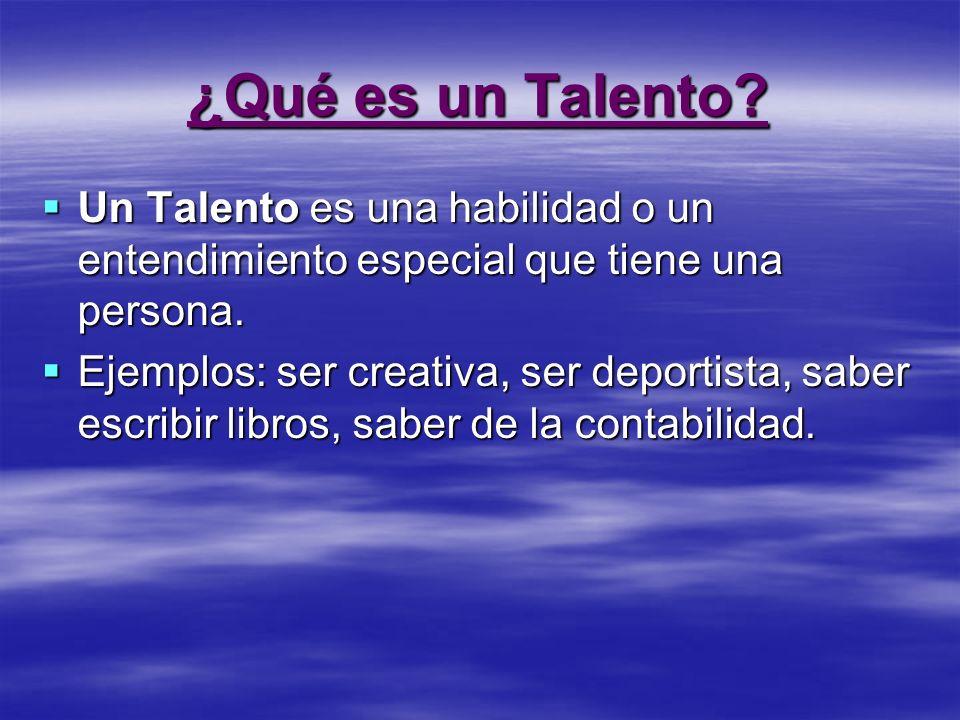¿Qué es un Talento Un Talento es una habilidad o un entendimiento especial que tiene una persona.