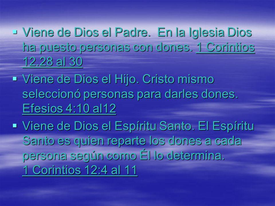 Viene de Dios el Padre. En la Iglesia Dios ha puesto personas con dones. 1 Corintios 12.28 al 30