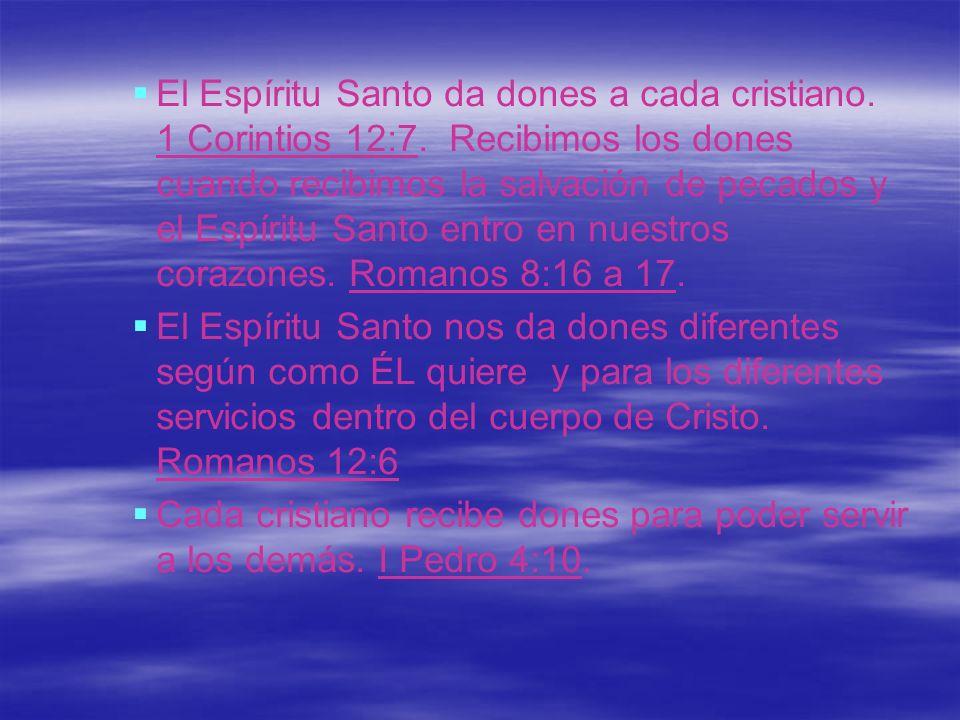 El Espíritu Santo da dones a cada cristiano. 1 Corintios 12:7