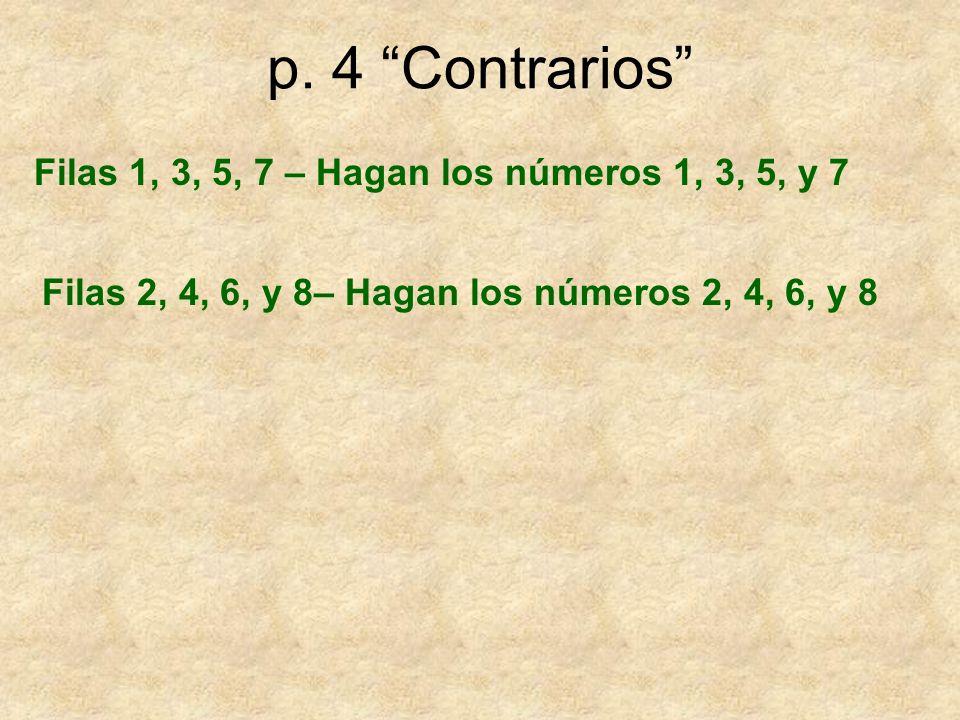 p. 4 Contrarios Filas 1, 3, 5, 7 – Hagan los números 1, 3, 5, y 7