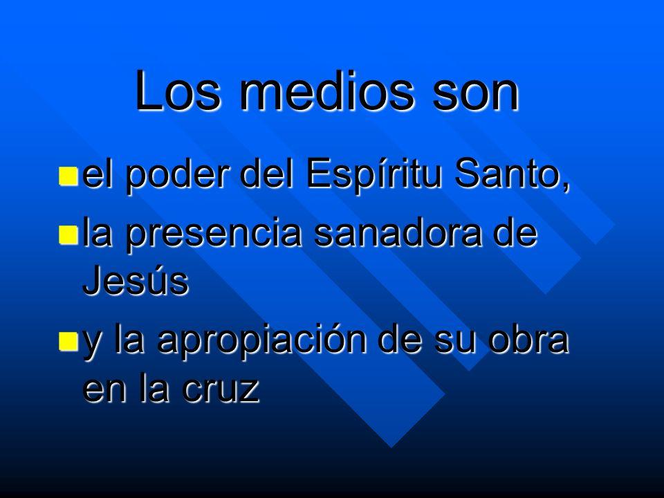 Los medios son el poder del Espíritu Santo,