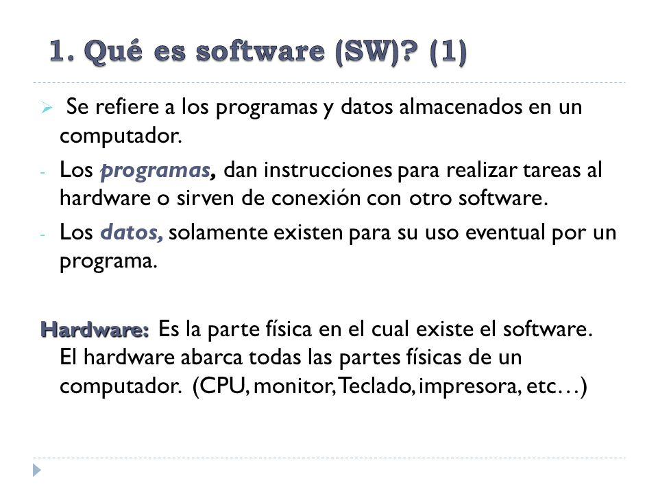 Qué es software (SW) (1) Se refiere a los programas y datos almacenados en un computador.