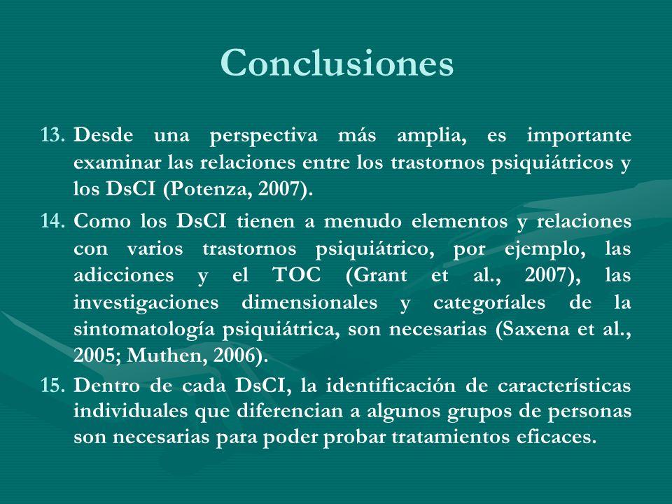Conclusiones Desde una perspectiva más amplia, es importante examinar las relaciones entre los trastornos psiquiátricos y los DsCI (Potenza, 2007).