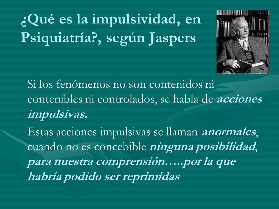 ¿Qué es la impulsividad, en Psiquiatría , según Jaspers