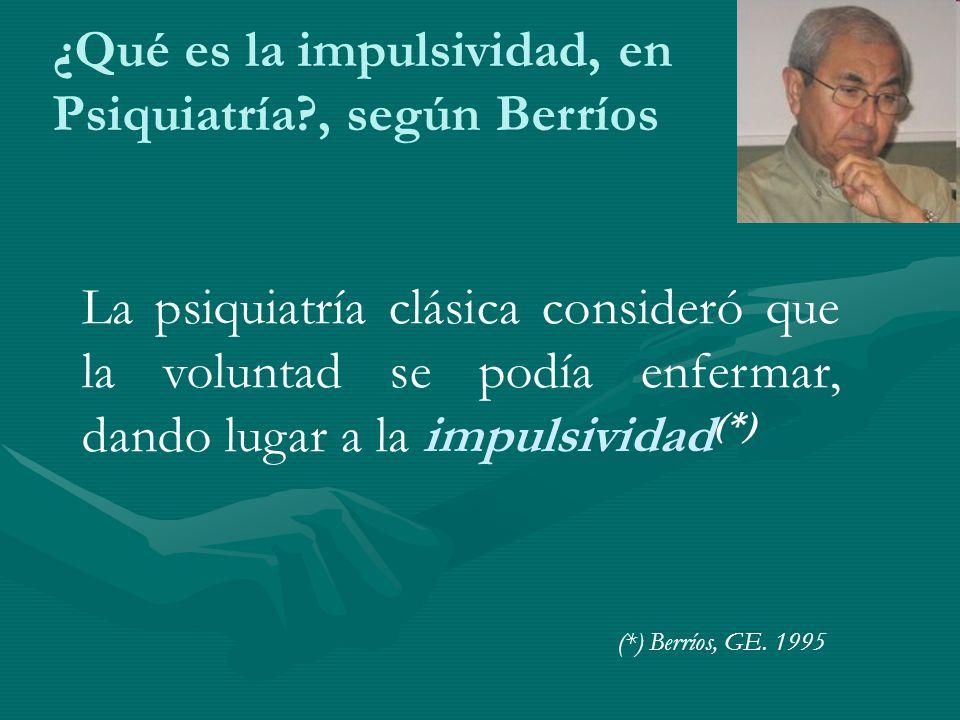 ¿Qué es la impulsividad, en Psiquiatría , según Berríos