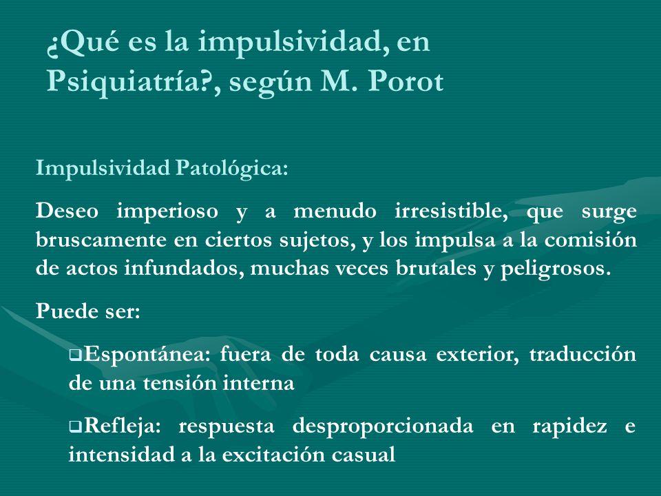 ¿Qué es la impulsividad, en Psiquiatría , según M. Porot